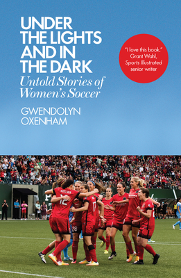 Under the Lights and in the Dark: Untold Stories of Women's Soccer Cover Image