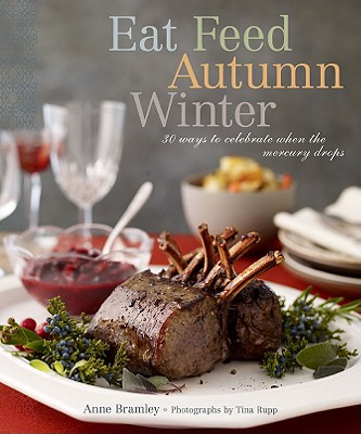 Eat Feed Autumn Winter: 30 Ways to Celebrate When the Mercury Drops Cover Image