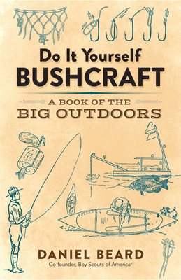 Do It Yourself Bushcraft: A Book of the Big Outdoors Cover Image
