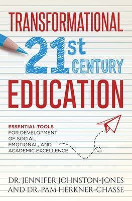 TRANSFORMATIONAL 21st Century EDUCATION: Essential Tools for the Development of Social, Emotional, and Academic Excellence cover