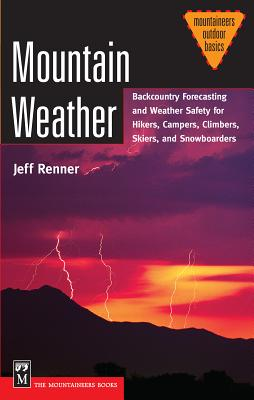 Mountain Weather: Backcountry Forecasting and Weather Safety for Hikers, Campers, Climbers, Skiers, and Snowboarders (Mountaineers Outdoor Basics) Cover Image