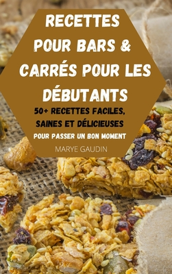 Recettes Pour Bars & Carrés Pour Les Débutants 50+ Recettes Faciles, Saines Et Délicieuses Pour Passer Un Bon Moment Cover Image