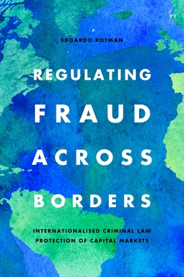 Regulating Fraud Across Borders: Internationalised Criminal Law Protection of Capital Markets Cover Image
