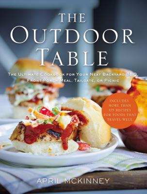 The Outdoor Table: The Ultimate Cookbook for Your Next Backyard Bbq, Front-Porch Meal, Tailgate, or Picnic Cover Image