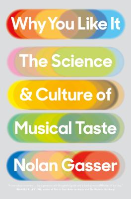 Why You Like It: The Science and Culture of Musical Taste Cover Image