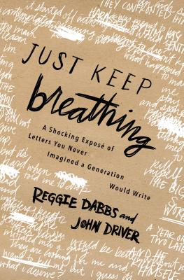 Just Keep Breathing: A Shocking Expose' of Letters You Never Imagined a Generation Would Write Cover Image