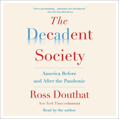 The Decadent Society: How We Became the Victims of Our Own Success Cover Image