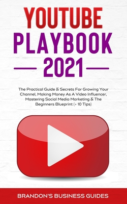 YouTube Playbook 2021: The Practical Guide & Secrets For Growing Your Channel, Making Money As A Video Influencer, Mastering Social Media Mar Cover Image