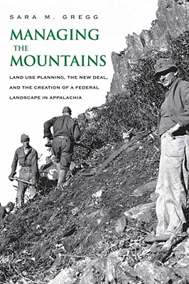 Managing the Mountains: Land Use Planning, the New Deal, and the Creation of a Federal Landscape in Appalachia Cover Image