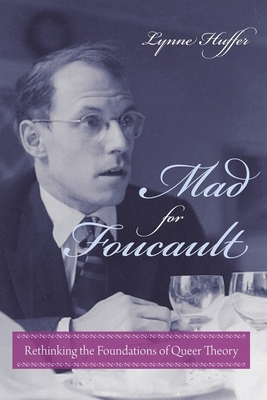 Mad for Foucault: Rethinking the Foundations of Queer Theory (New Directions in Critical Theory) Cover Image