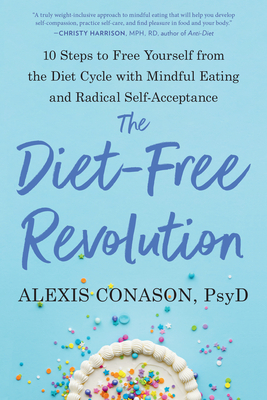 The Diet-Free Revolution: 10 Steps to Free Yourself from the Diet Cycle with Mindful Eating and Radical Self-Acceptance Cover Image