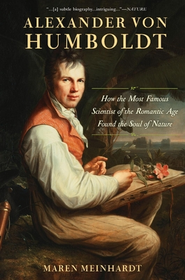 Alexander Von Humboldt: How the Most Famous Scientist of the Romantic Age Found the Soul of Nature Cover Image