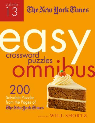 The New York Times Easy Crossword Puzzle Omnibus Volume 13: 200 Solvable Puzzles from the Pages of The New York Times Cover Image