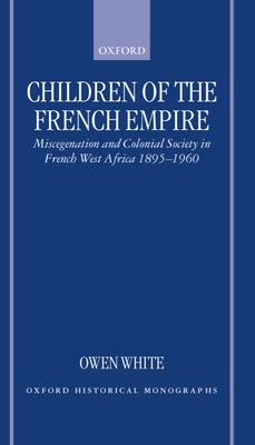 Children of the French Empire: Miscegenation and Colonial Society in French West Africa 1895-1960 Cover Image