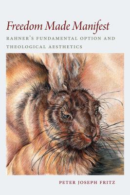 Freedom Made Manifest: Rahner's Fundamental Option and Theological Aesthetics Cover Image