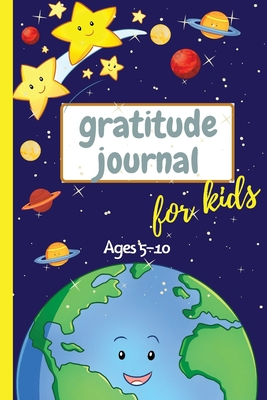 Gratitude Journal for Kids Ages 5-10: 3 Minute Gratitude Journal For Kids To Develope Gratitude and Mindfulness - Fun Daily Journal With Prompts for C Cover Image