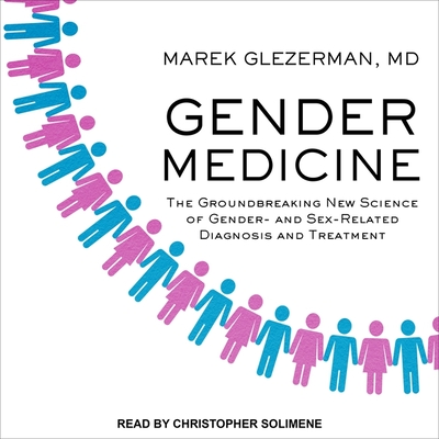 Gender Medicine Lib/E: The Groundbreaking New Science of Gender- And Sex-Related Diagnosis and Treatment Cover Image