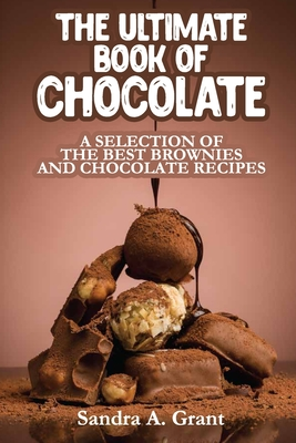 The Ultimate Book of Chocolate: A Selection of the Best Brownies and Chocolate Recipes Cover Image