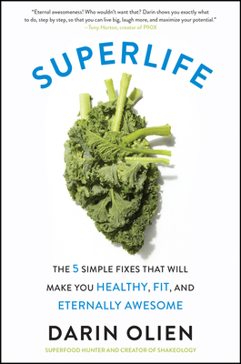 SuperLife: The 5 Simple Fixes That Will Make You Healthy, Fit, and Eternally Awesome Cover Image