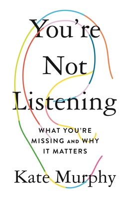 You're Not Listening: What You're Missing and Why It Matters Cover Image