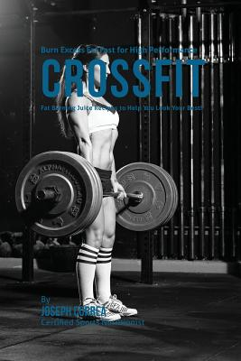 Burn Excess Fat Fast for High Performance Crossfit: Fat Burning Juice Recipes to Help You Look Your Best! Cover Image