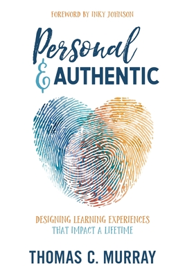 Personal & Authentic: Designing Learning Experiences That Impact a Lifetime Cover Image