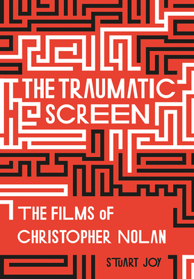The Traumatic Screen: The Films of Christopher Nolan Cover Image