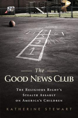 The Good News Club: The Religious Right's Stealth Assault on America's Children Cover Image