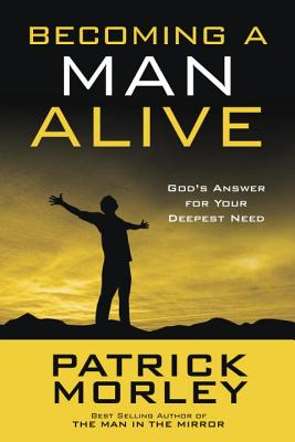 Becoming a Man Alive: God's Answer for Your Deepest Need Cover Image