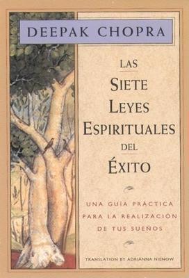 Las Siete Leyes Espirituales del Exito: Una Guia Practica Para La Realizacion de Tus Suenos, the Seven Spiritual Laws of Success, Spanish-Language Edi (Chopra) Cover Image