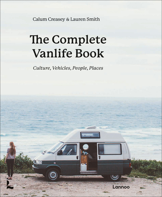 The Complete Vanlife Book: Culture, Vehicles, People, Places