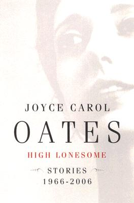 High Lonesome: New & Selected Stories, 1966-2006 Cover Image