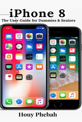 iPhone 8: The User Guide for Dummies & Seniors Cover Image