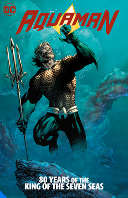Aquaman: 80 Years of the King of the Seven Seas the Deluxe Edition Cover Image