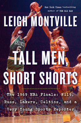 Tall Men, Short Shorts: The 1969 NBA Finals: Wilt, Russ, Lakers, Celtics, and a Very Young Sports Reporter Cover Image