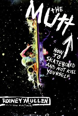 The Mutt: How to Skateboard and Not Kill Yourself Cover Image