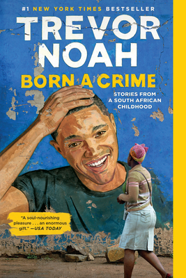Born a Crime: Stories from a South African Childhood Cover Image