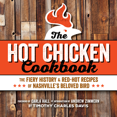 Hot Chicken Cookbook: The Fiery History & Red-Hot Recipes of Nashville's Beloved Bird Cover Image