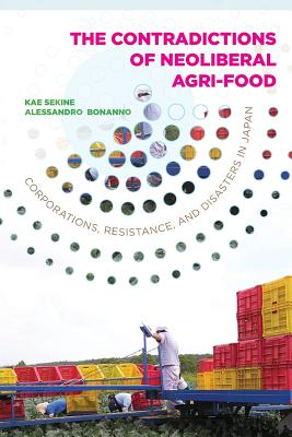 The Contradictions of Neoliberal Agri-Food: Corporations, Resistance, and Disasters in Japan (Rural Studies) Cover Image