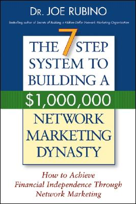 The 7-Step System to Building a $1,000,000 Network Marketing Dynasty: How to Achieve Financial Independence Through Network Marketing Cover Image