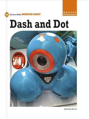Dash and Dot (21st Century Skills Innovation Library: Makers as Innovators) Cover Image