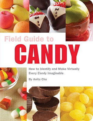 Field Guide to Candy: How to Identify and Make Virtually Every Candy Imaginable Cover Image