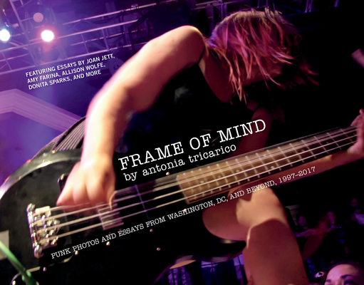Frame of Mind: Punk Photos and Essays from Washington, DC, and Beyond, 1997-2017 Cover Image