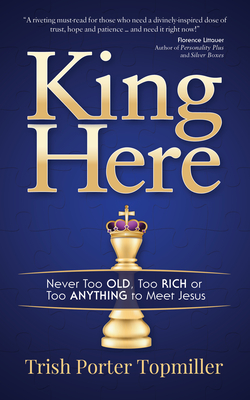 King Here: Never Too Old, Too Rich or Too Anything to Meet Jesus Cover Image
