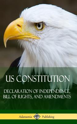 US Constitution: Declaration of Independence, Bill of Rights, and Amendments (Hardcover) Cover Image