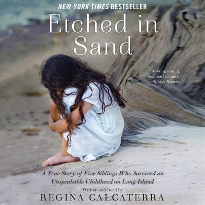 Etched in Sand: A True Story of Five Siblings Who Survived an Unspeakable Childhood on Long Island Cover Image