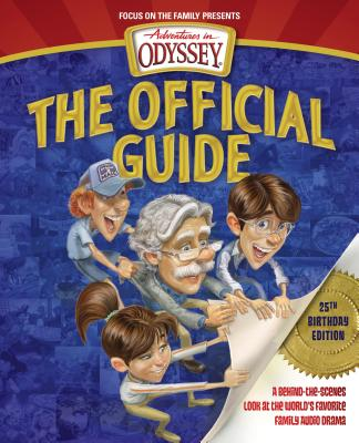 Adventures in Odyssey: The Official Guide: A Behind-The-Scenes Look at the World's Favorite Family Audio Drama (Adventures in Odyssey Books) Cover Image