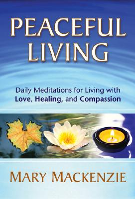 Peaceful Living: Daily Meditations for Living with Love, Healing, and Compassion Cover Image