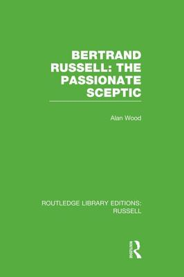 Bertrand Russell: The Passionate Sceptic (Routledge Library Editions: Russell) Cover Image