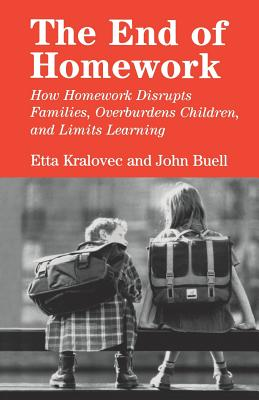 The End of Homework: How Homework Disrupts Families, Overburdens Children, and Limits Learning Cover Image